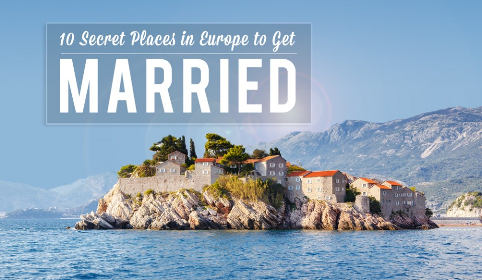 10 secret places in europe to get married for Top 10 places to get married